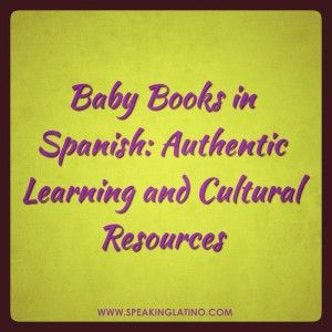 Baby Books in Spanish: Authentic Learning and Cultural Resources   Baby books in Spanish can be used to teach the language at any level. This article includes ideas on how to use baby books in Spanish for all levels. #Spanish #SpanishBooks #SpanishTeachers