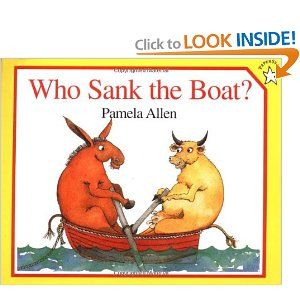 Book, Who Sank the Boat? by Pamela Allen (use for Sink & Float experiments just for fun)