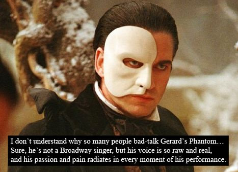Seeing that movie first introduced me to POTO. Yes Gerard has a raw voice, & its not as strong as the professionals like Ramin, Crawford, or Panaro but on its own his phantom is very moving.