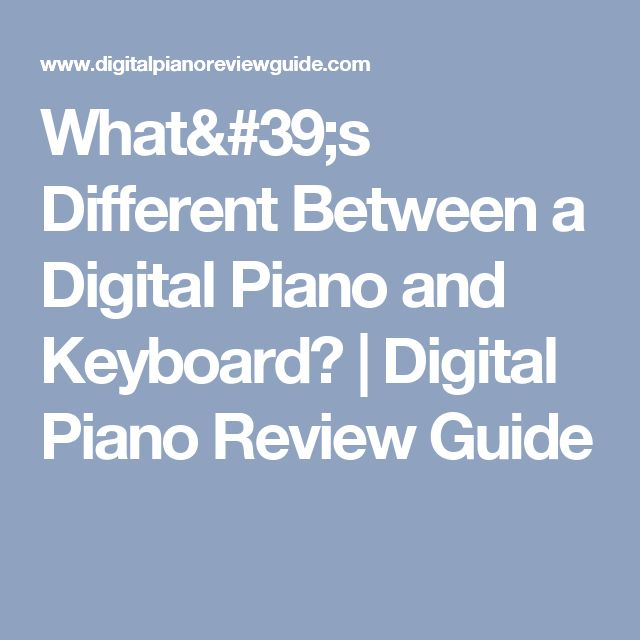What's Different Between a Digital Piano and Keyboard? | Digital Piano Review Guide