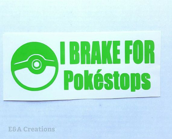 I brake for pokestops   I brake for pokestops! Do you?  MEASUREMENTS: Height: 2.6 inches. Width: 7.5 inches.    Please select which color you would like from the drop down menu. Please remember that due to the variations of computer monitors, the color may not appear exactly the same.  This listing is for one decal. It will come with transfer tape placed on the front of the decal so you can easily transfer it to wherever you choose to place it. This is made with permanent vinyl. This IS NOT…