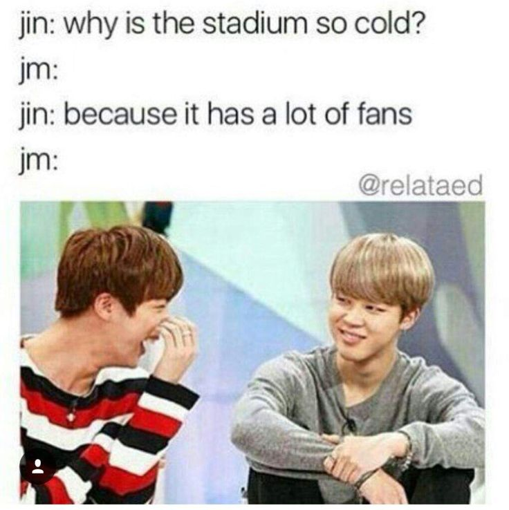 Not gonna lie Jin actually kills me with his jokes lol he's cute