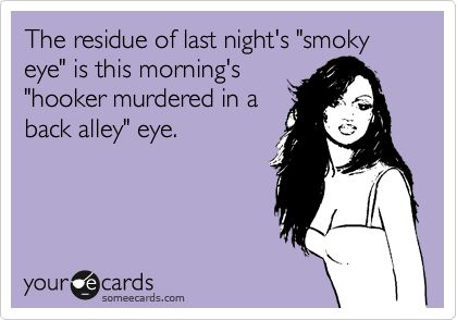 ha: Funny Friendship, Eye Makeup, My Life, Smoky Eye, Makeup Remover, Saturday Morning, So Funny, Smokey Eye, Night Smoky
