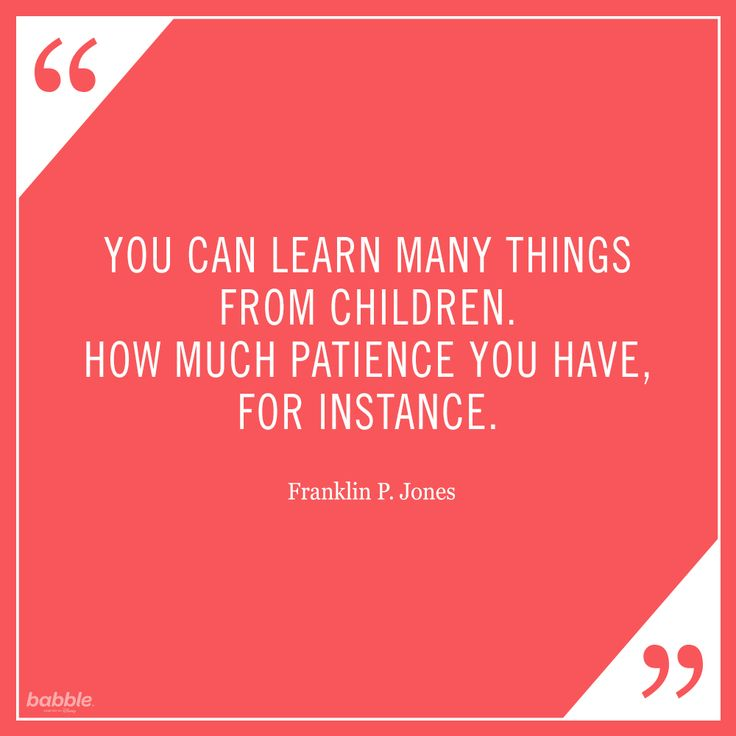 """You can learn many things from children. How much patience you have, for instance."" -Franklin P. Jones #parentquotes"