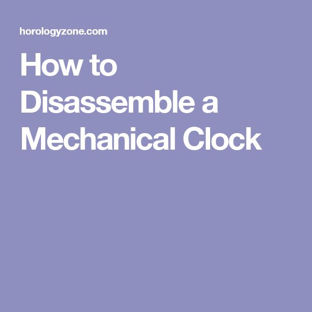 How to Disassemble a Mechanical Clock