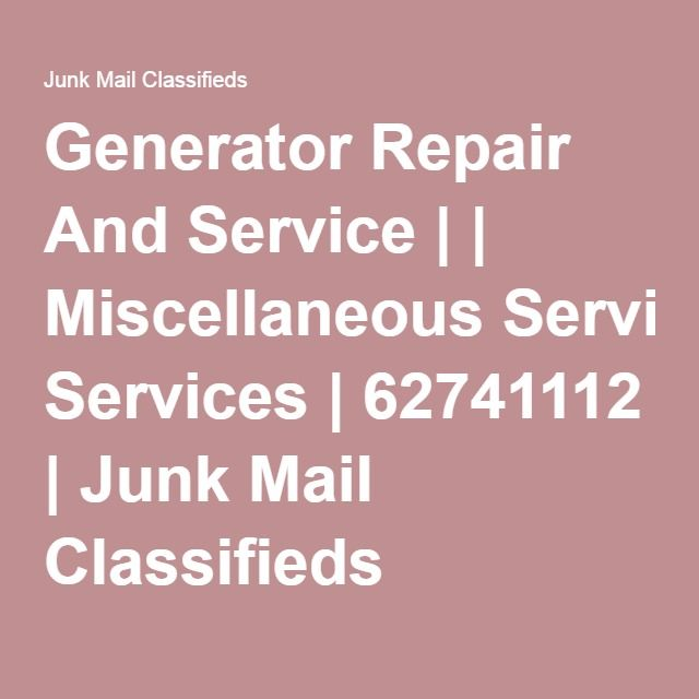 Generator Repair And Service | | Miscellaneous Services | 62741112 | Junk Mail Classifieds