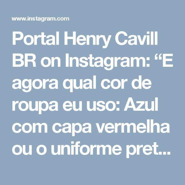 """Portal Henry Cavill BR on Instagram: """"E agora qual cor de roupa eu uso: Azul com capa vermelha ou o uniforme pretinho básico? #superdilema #duvida #redcape #henrycavill #superman #mos2 #superhenry #PHCBR"""""""