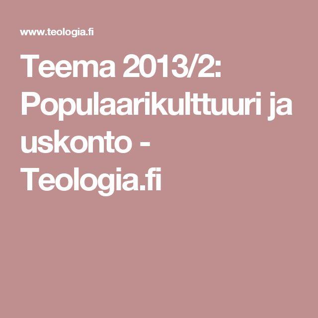 Teema 2013/2: Populaarikulttuuri ja uskonto - Teologia.fi