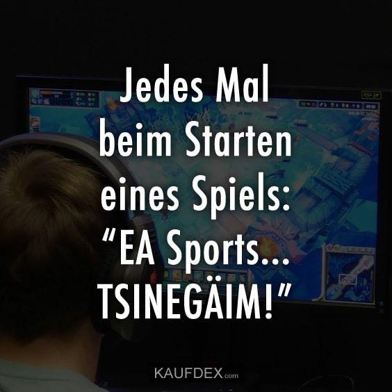"""Every time you start a game: """"EA Sports … TSINEGÄIM"""