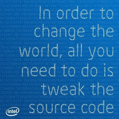 """In order to change the world, all you need to do is tweak the source code."""