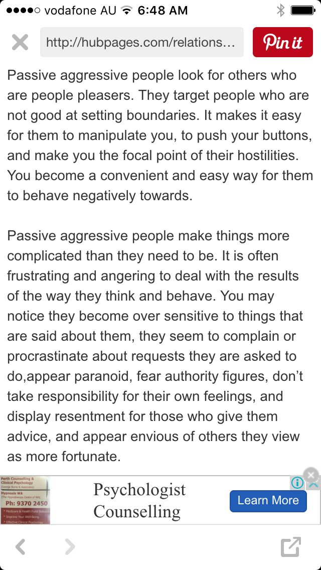 Passive aggressive people don't deal with things from their past, instead they take it out on everyone else around them in a very gloomy and negative way.