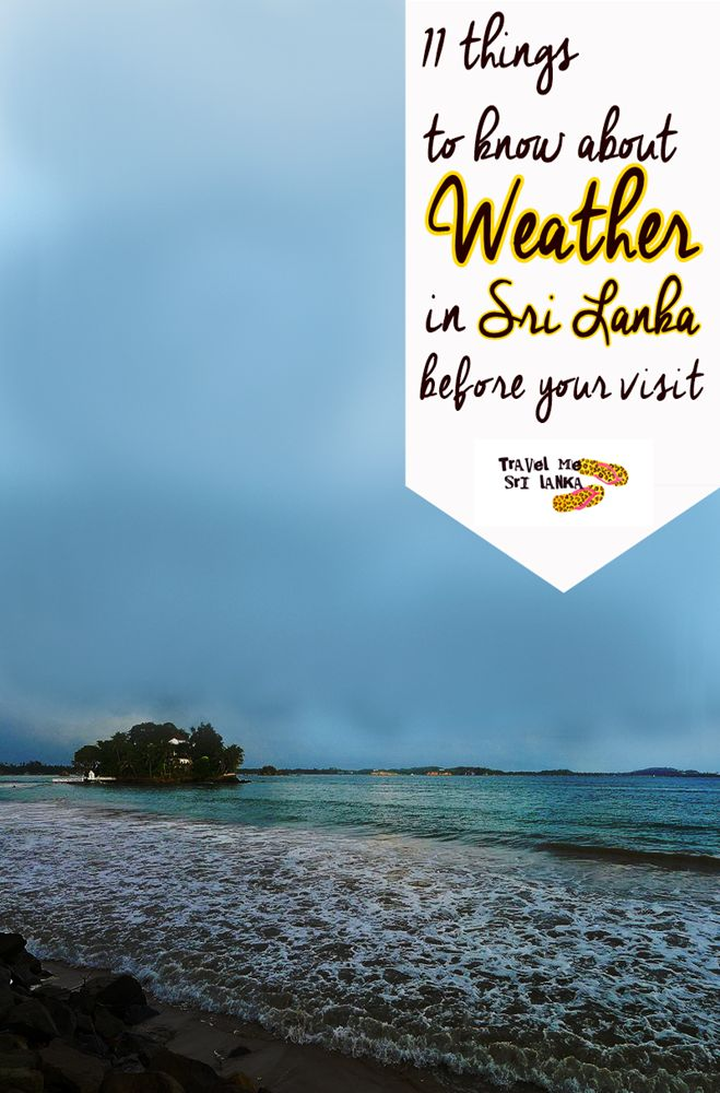 Willing to travel Sri Lanka? Then, to know about its weather is a must.. You know, it's the factor that affect 75% of your happy stay in anywhere. So, here are facts you must know about Weather in Sri Lanka including climate, temperature,best time to visit and more 11 know about weather in Sri Lanka before your visit | Travel Me Sri Lanka