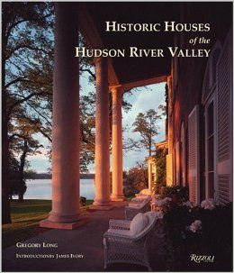 Historic Houses of the Hudson River Valley: Gregory Long, Bret Morgan, James Ivory: 9780847826568: Amazon.com: Books