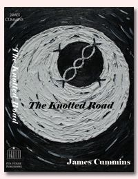 THE KNOTTED ROAD by James Cummins  With his 5th book, James Cummins sets the framework for the synthesis humanity seeks between religion and science, empiricism and skepticism, the subjective and objective. A novel paradigm in which these diverging worlds meet, this new epistemology is more than just an interesting read - it could change the way you see everything around you.  248 pgs, 6 x 9. ISBN 978-0-9809108-4-1. $24.88 8th House Publishing