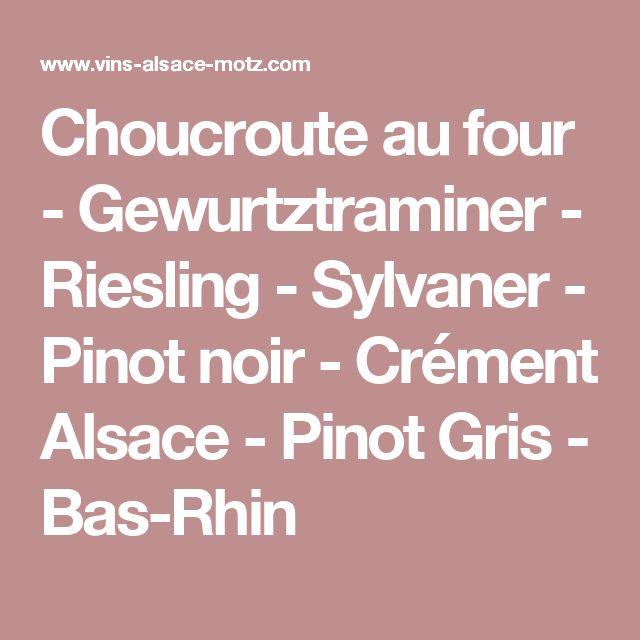 Choucroute au four - Gewurtztraminer - Riesling - Sylvaner - Pinot noir - Crément Alsace - Pinot Gris - Bas-Rhin
