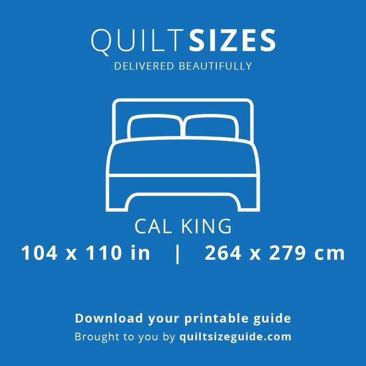 Cal King quilt size from the printable quilt size guide - download the PDF from quiltsizeguide.com   common quilt sizes, powered by gireffy.com