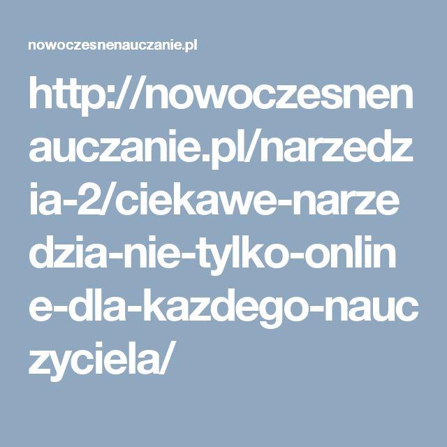 http://nowoczesnenauczanie.pl/narzedzia-2/ciekawe-narzedzia-nie-tylko-online-dla-kazdego-nauczyciela/