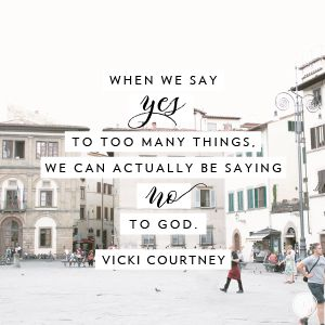 """""""When we say yes to too many things, we can actually be saying no to God."""" Vicki Courtney // CLICK to see how true identity is found by resting in God."""