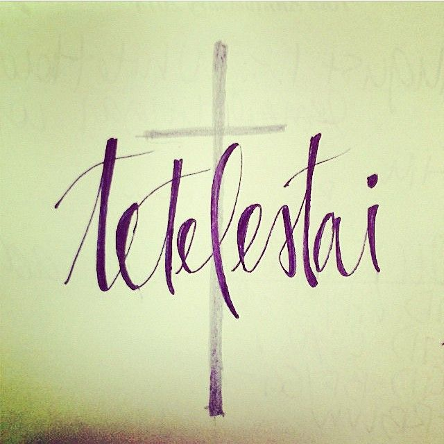 tetelestai - It Is Finished! Learn something new everyday like this representation from the word preach on