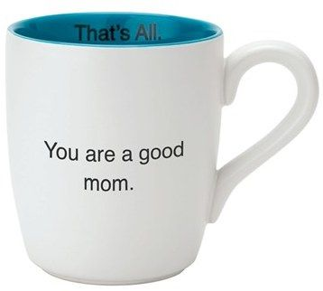 Because someone in your life probably needs this reminder. :: You Are a Good Mom mug