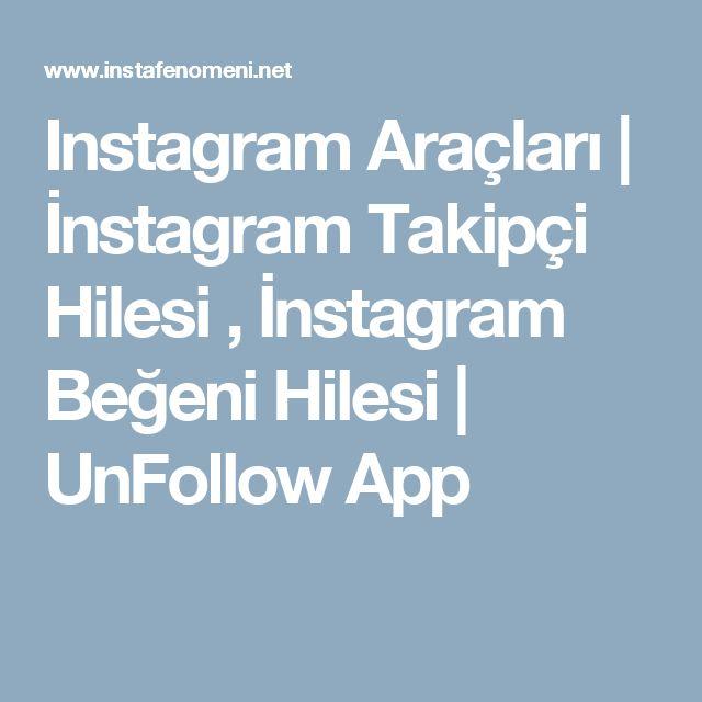 Instagram Araçları   İnstagram Takipçi Hilesi , İnstagram Beğeni Hilesi   UnFollow App