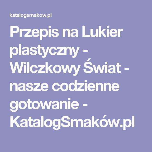 Przepis na Lukier plastyczny - Wilczkowy Świat - nasze codzienne gotowanie - KatalogSmaków.pl