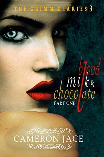 Blood, Milk & Chocolate - Part 1 (The Grimm Diaries Book 3) by [Jace, Cameron]
