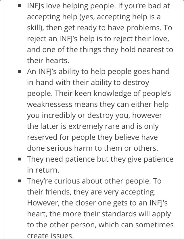 INFJs love helping people. If you're bad at accepting help (yes, accepting help is a skill), then get ready to have problems. To reject an INFJ's help is to reject their love, and one of the things they hold nearest to their hearts.