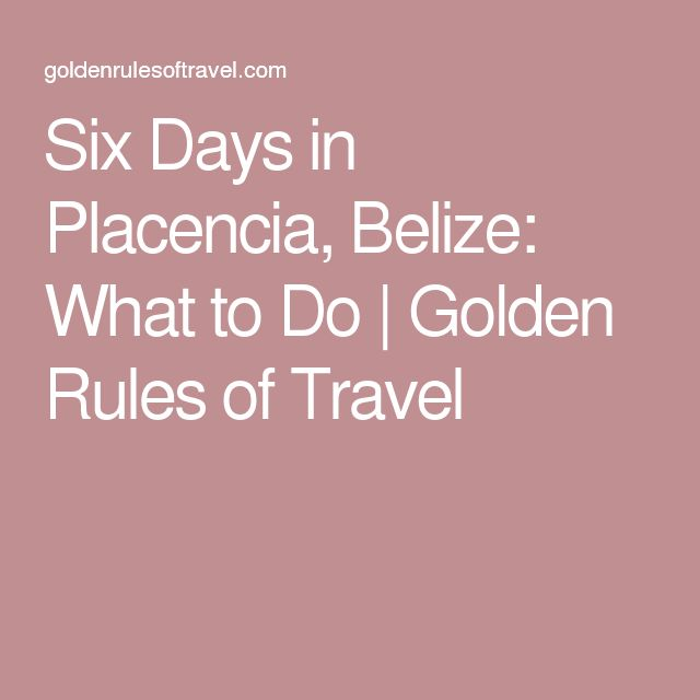 Six Days in Placencia, Belize: What to Do | Golden Rules of Travel