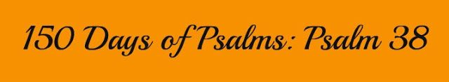 Called for Motherhood: 150 Days of Psalms: Psalm 38