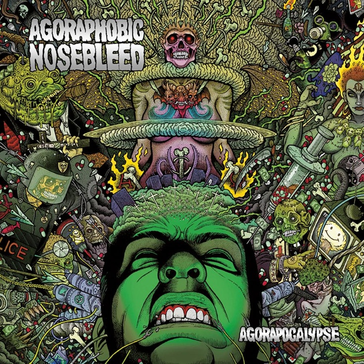 """""""My national enquirer says musicians can't play a single note unless they eat drugs first!"""" Agoraphobic Nosebleed - Agorapocalypse"""