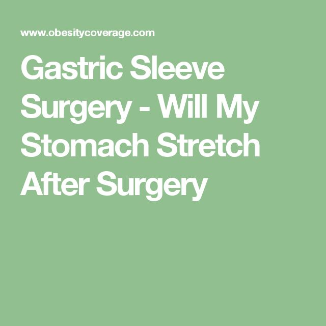 Gastric Sleeve Surgery - Will My Stomach Stretch After Surgery