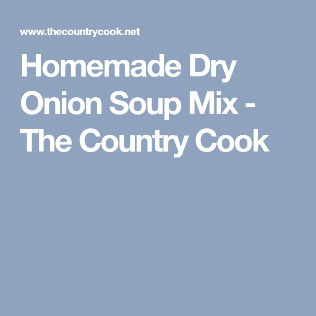 Homemade Dry Onion Soup Mix - The Country Cook