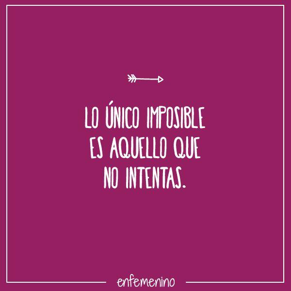 Lo único imposible es aquello que no intentas #frase