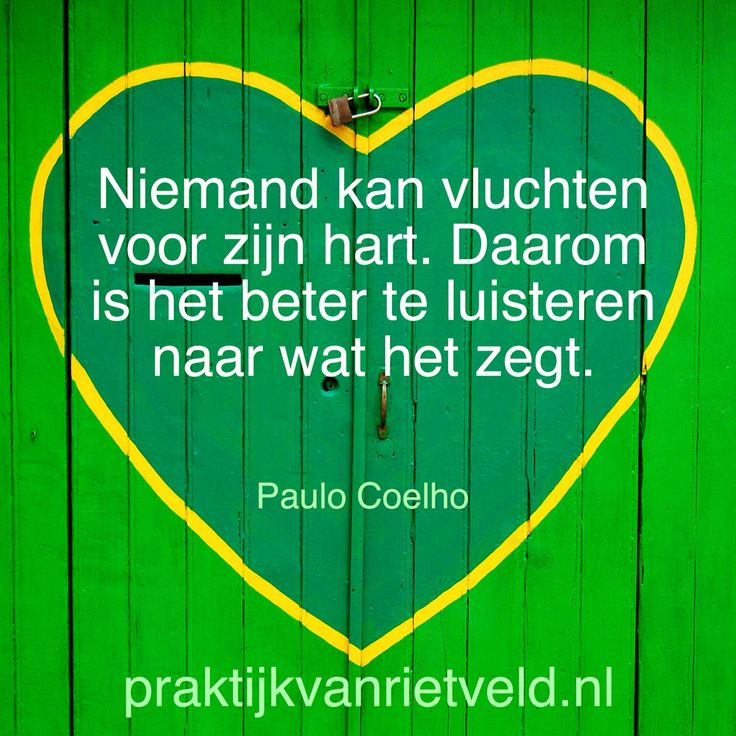 Niemand kan vluchten voor zijn hart. Daarom is het beter te luisteren naar wat het zegt. - Paulo Coelho