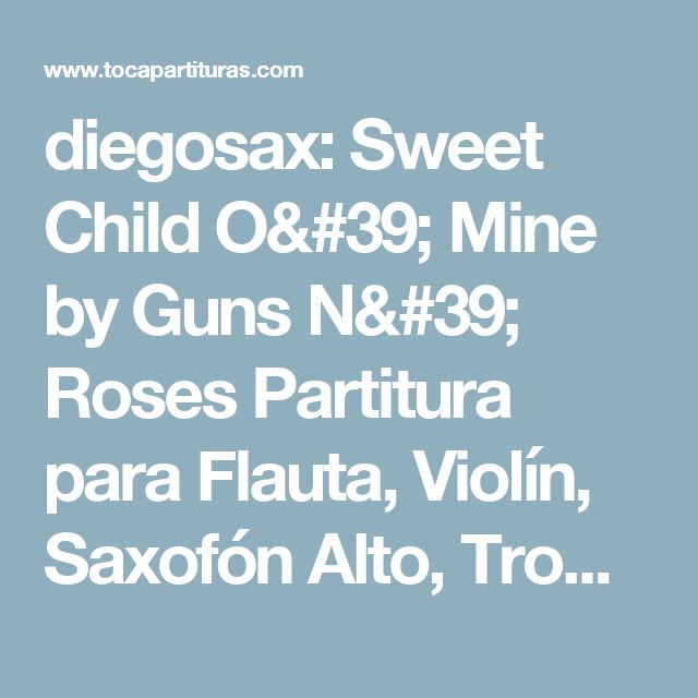 diegosax: Sweet Child O' Mine by Guns N' Roses Partitura para Flauta, Violín, Saxofón Alto, Trompeta, Viola, Oboe, Clarinete, Saxo Tenor, Soprano, Trombón, Fliscorno, Violonchelo, Fagot, Barítono, Trompa y Tuba Sheet Music