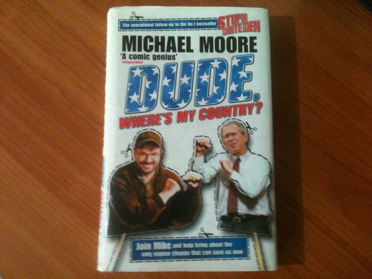 Dude where's my country - Michael Moore.