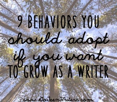 Go Teen Writers: 9 Behaviors You Should Adopt If You Want to Grow As A Writer