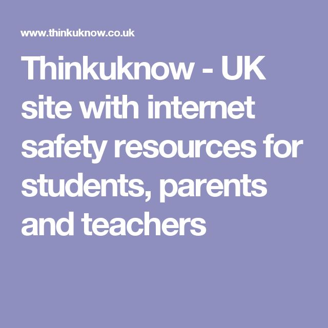 Thinkuknow - UK site with internet safety resources for students, parents and teachers