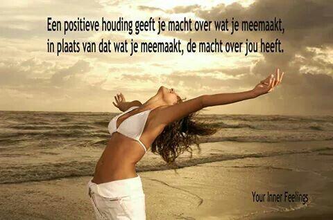Een positieve houding geeft je macht over wat je meemaakt, in plaats van dat wat je meemaakt, de macht over jou heeft.