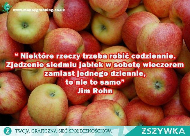 """Zobacz zdjęcie """"Niektóre rzeczy trzeba robić codziennie. Zjedzenie siedmiu jabłek w sobotę wieczorem zamiast jednego dziennie, to nie to samo"""" Jim Rohn w pełnej rozdzielczości"""