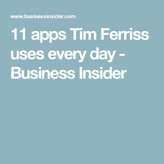 11 apps Tim Ferriss uses every day - Business Insider