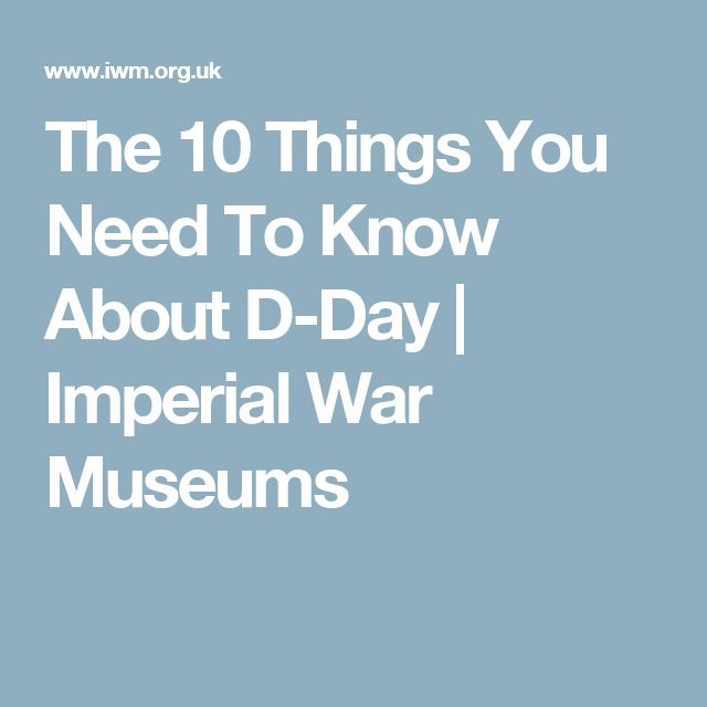 The 10 Things You Need To Know About D-Day | Imperial War Museums
