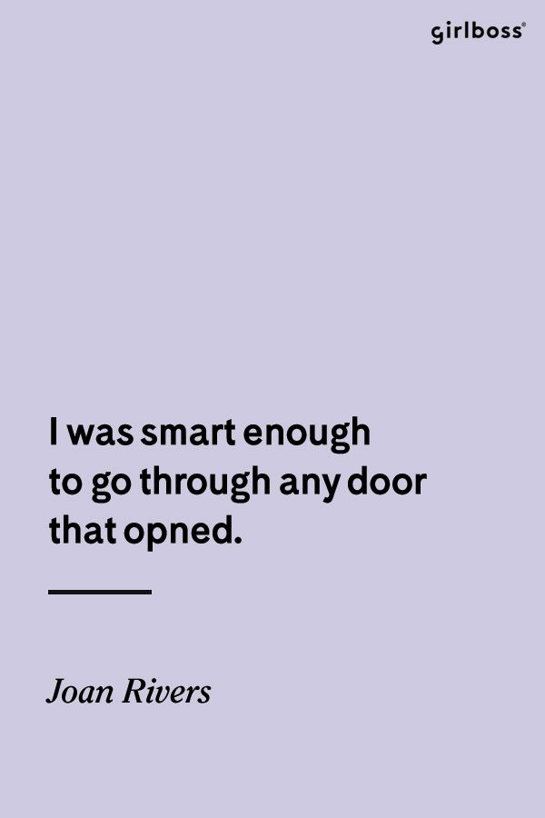 GIRLBOSS QUOTE: I was smart enough to go through any door that opened. -Joan Rivers