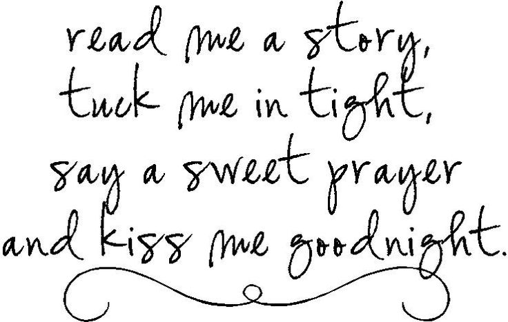 Read Me A Story, tuck me in tight, say a sweet prayer and kiss me goodnight.  This would be so cute both on the wall like shown and embroidered on something - Like the baby blanket or a pillow on the rocker in the babies room.   From Enchanting Quotes - http://www.enchantingquotes.com/readmestory.html