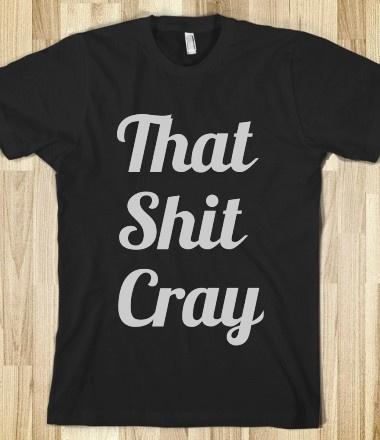 That Shit CrayShit Cray Lov, Cowboy Boots, Shit Cray What, Men Tshirt, Cray Lov Ittttttttttttttttt, Shirts Cray, T Shirts, Mulan Disney, Tote Bags