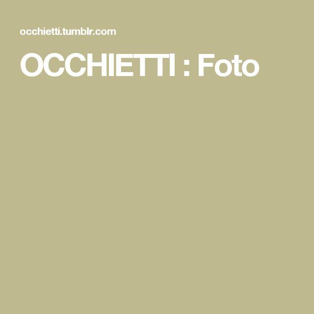 OCCHIETTI : Foto