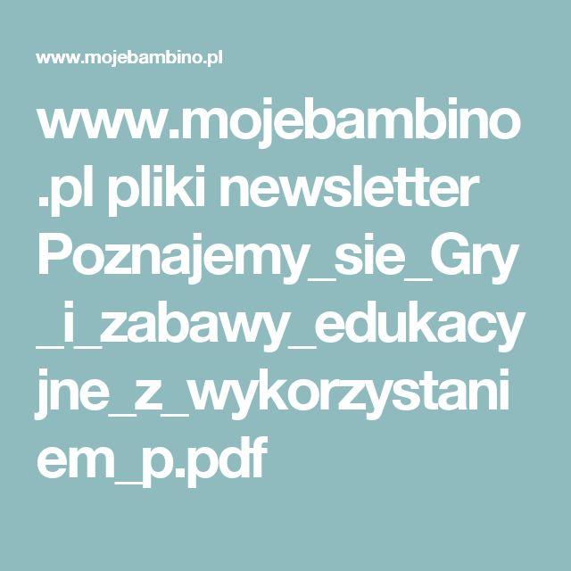 www.mojebambino.pl pliki newsletter Poznajemy_sie_Gry_i_zabawy_edukacyjne_z_wykorzystaniem_p.pdf