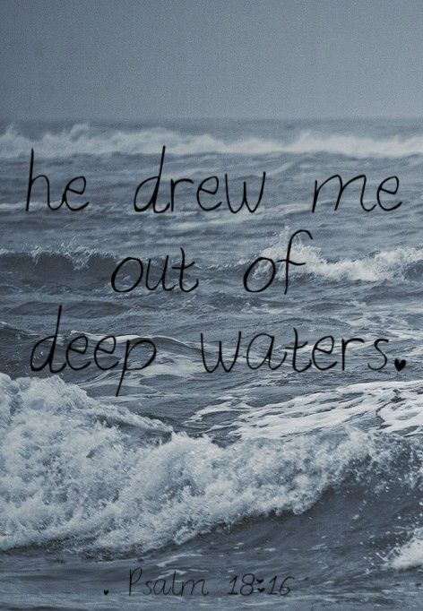 He drew me out of deep waters.