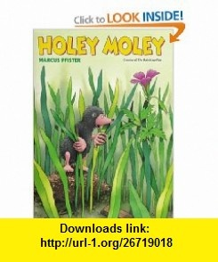 Holey Moley Marcus Pfister , ISBN-10: 0735820643  ,  , ASIN: B0064XSK5Y , tutorials , pdf , ebook , torrent , downloads , rapidshare , filesonic , hotfile , megaupload , fileserve
